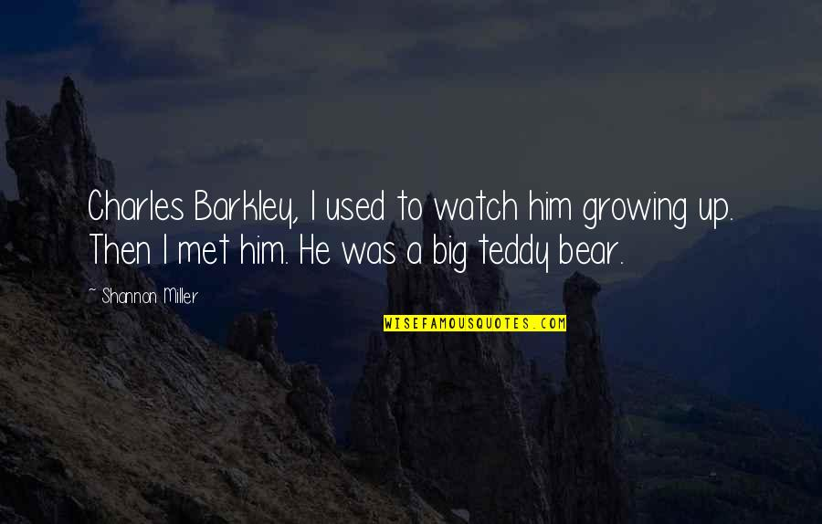 Teddy Bear Quotes By Shannon Miller: Charles Barkley, I used to watch him growing