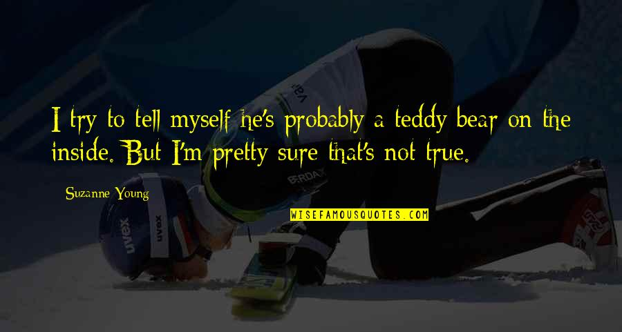 Teddy Bear Quotes By Suzanne Young: I try to tell myself he's probably a