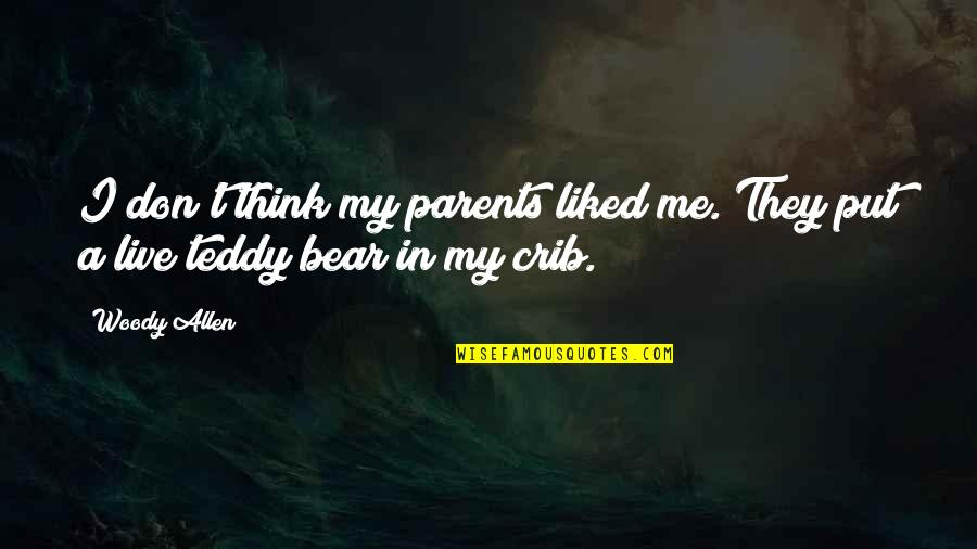 Teddy Bear Quotes By Woody Allen: I don't think my parents liked me. They