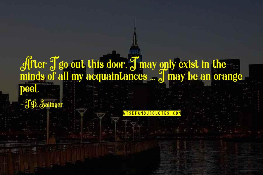 Teddy Nine Stories Quotes By J.D. Salinger: After I go out this door, I may