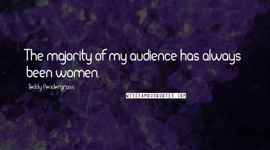 Teddy Pendergrass quotes: The majority of my audience has always been women.