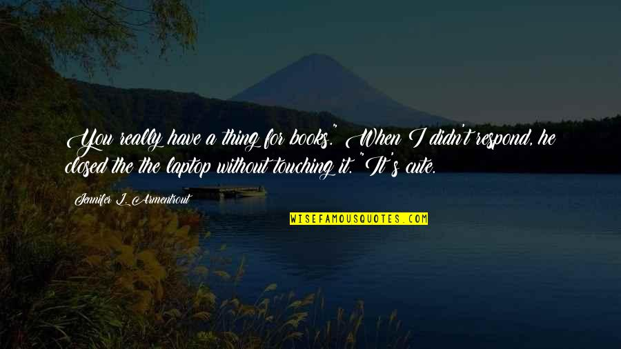"Teddy Roosevelt Environmental Conservation Quotes By Jennifer L. Armentrout: You really have a thing for books."" When"