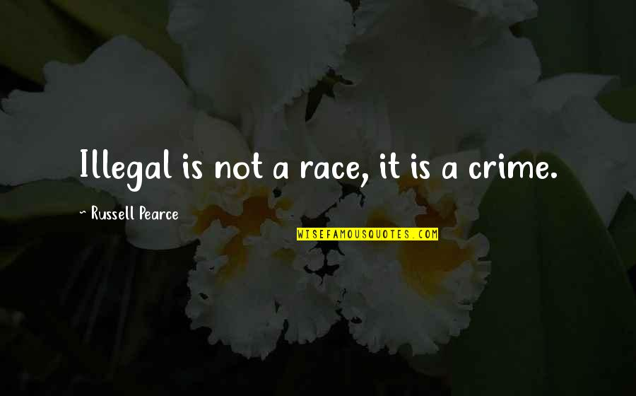 Teddy Roosevelt Environmental Conservation Quotes By Russell Pearce: Illegal is not a race, it is a