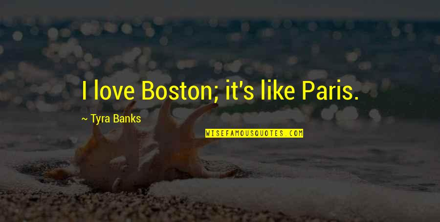 Teddy Roosevelt Environmental Conservation Quotes By Tyra Banks: I love Boston; it's like Paris.