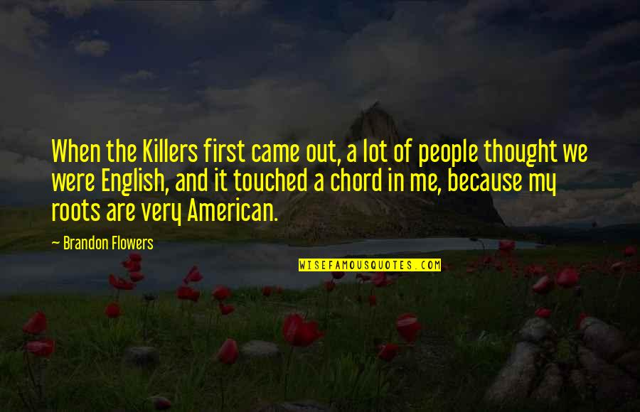 Teel Quotes By Brandon Flowers: When the Killers first came out, a lot
