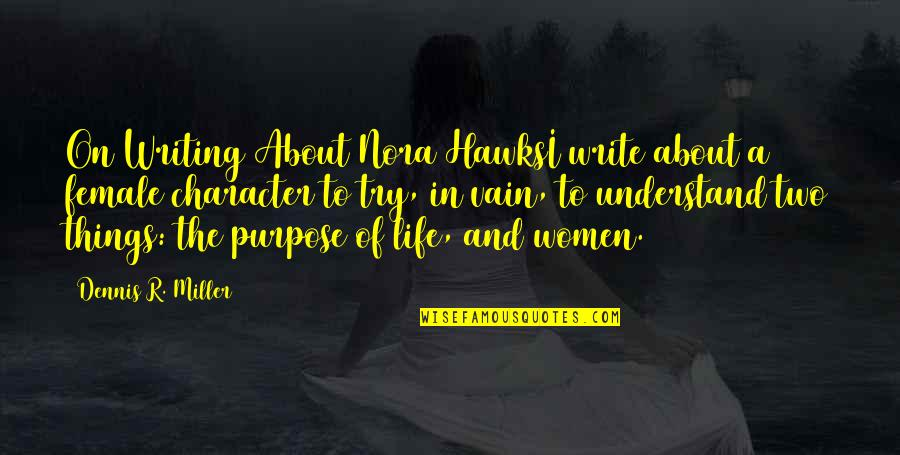 Teel Quotes By Dennis R. Miller: On Writing About Nora HawksI write about a