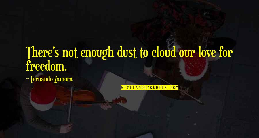 Teel Quotes By Fernando Zamora: There's not enough dust to cloud our love