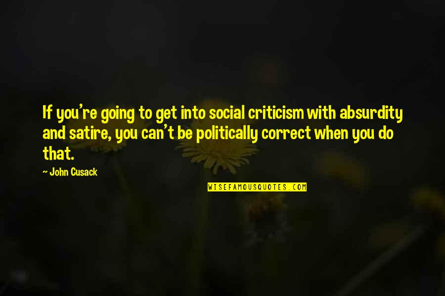 Teel Quotes By John Cusack: If you're going to get into social criticism