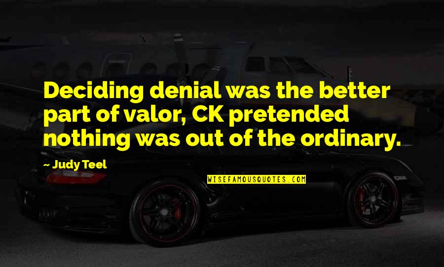 Teel Quotes By Judy Teel: Deciding denial was the better part of valor,