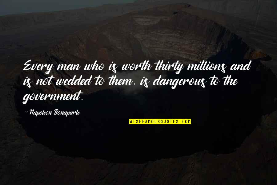 Teel Quotes By Napoleon Bonaparte: Every man who is worth thirty millions and
