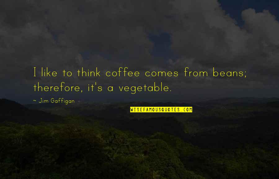 Teemo New Skin Quotes By Jim Gaffigan: I like to think coffee comes from beans;