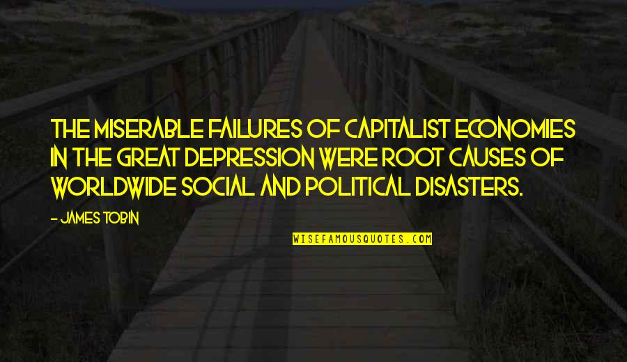 Teenage Girl Sayings And Quotes By James Tobin: The miserable failures of capitalist economies in the