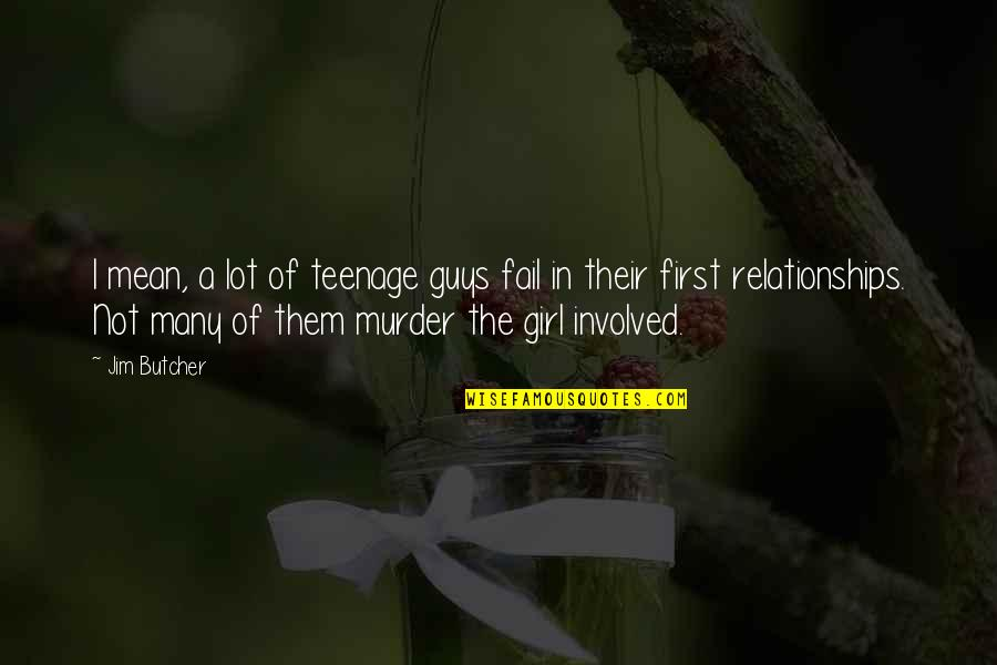 Teenage Relationships Quotes By Jim Butcher: I mean, a lot of teenage guys fail