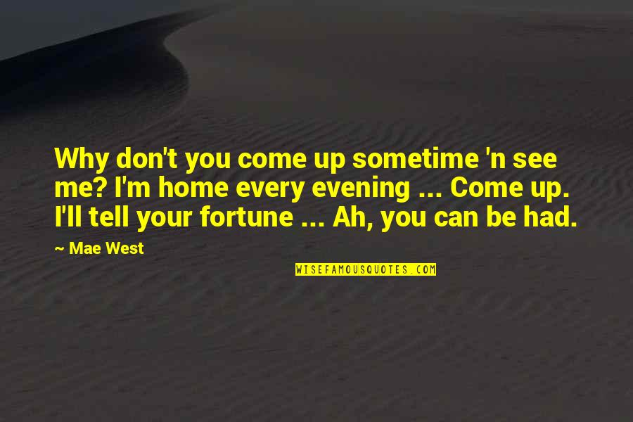 Teenage Relationships Quotes By Mae West: Why don't you come up sometime 'n see