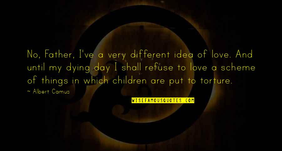 Teeniest Quotes By Albert Camus: No, Father, I've a very different idea of