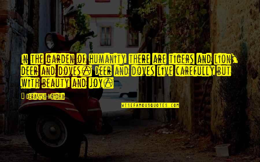 Teeniest Quotes By Debasish Mridha: In the garden of humanity there are tigers
