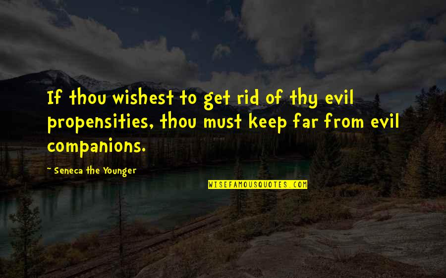 Teeniest Quotes By Seneca The Younger: If thou wishest to get rid of thy