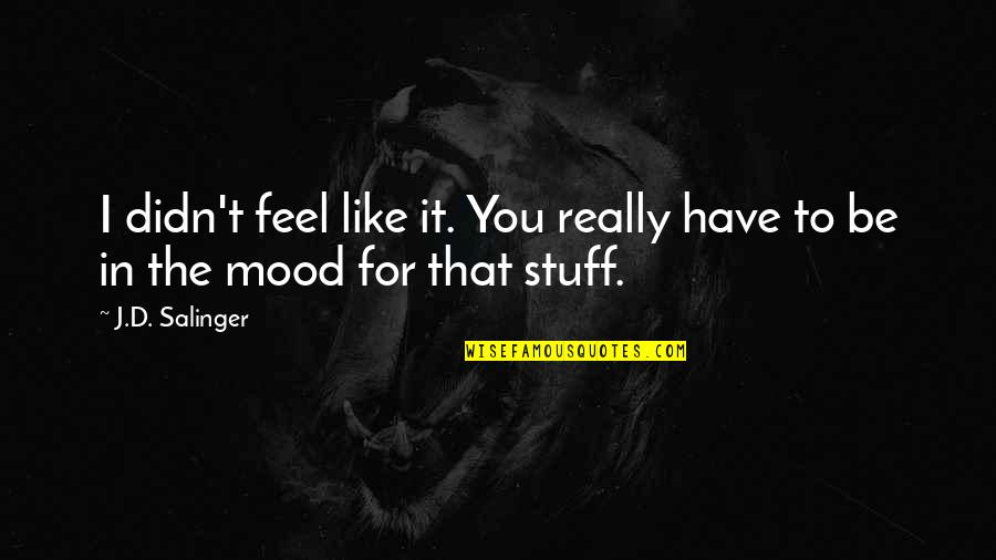 Teheran Quotes By J.D. Salinger: I didn't feel like it. You really have