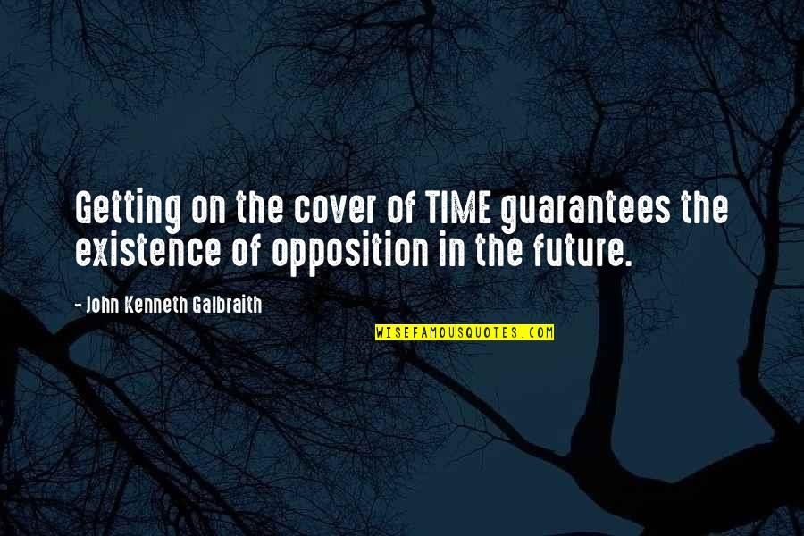Teheran Quotes By John Kenneth Galbraith: Getting on the cover of TIME guarantees the