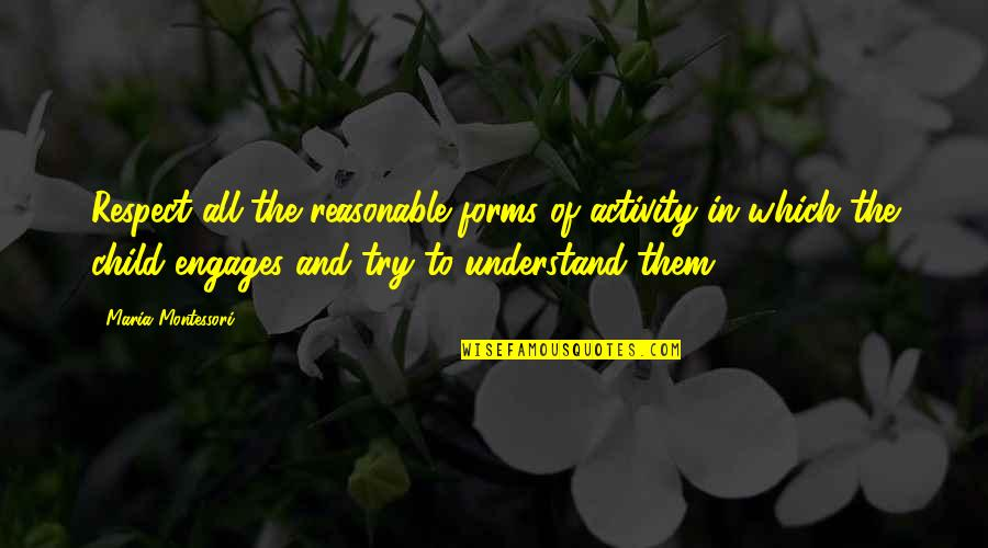 Teheran Quotes By Maria Montessori: Respect all the reasonable forms of activity in
