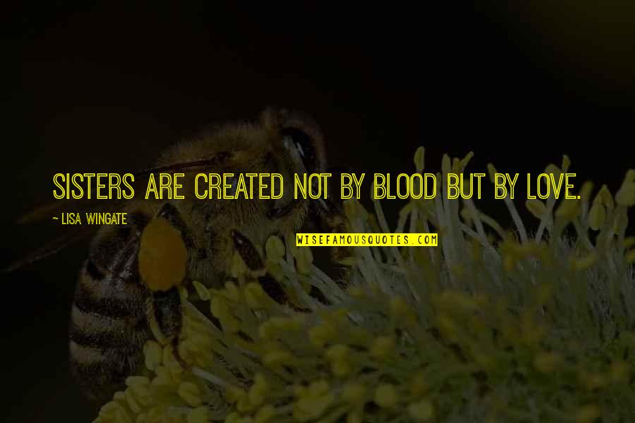 Tehlikeli Quotes By Lisa Wingate: Sisters are created not by blood but by