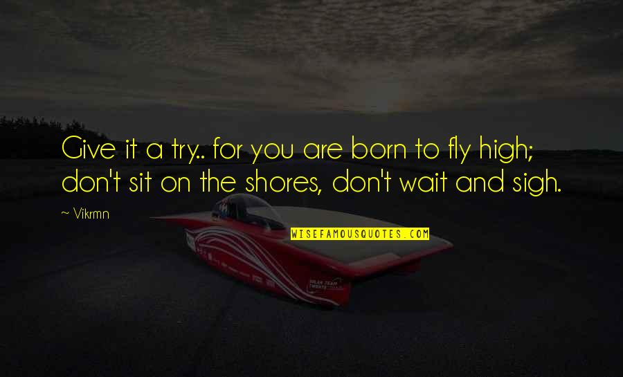 Tehlikeli Quotes By Vikrmn: Give it a try.. for you are born