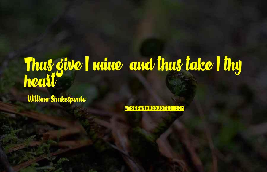 Tehlikeli Quotes By William Shakespeare: Thus give I mine, and thus take I