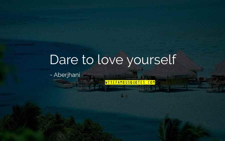Tekst Met Quotes By Aberjhani: Dare to love yourself