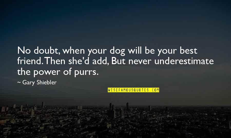 Tekst Met Quotes By Gary Shiebler: No doubt, when your dog will be your