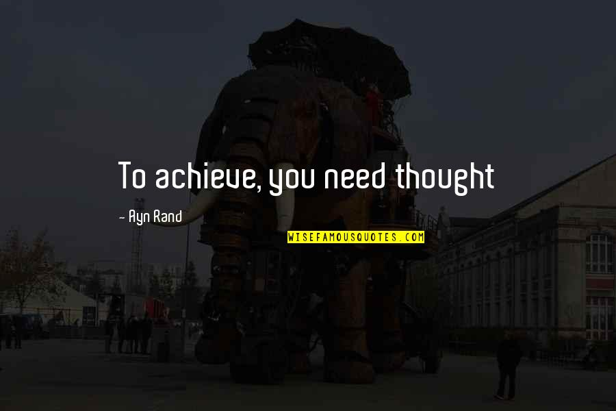 Tekstyle Quotes By Ayn Rand: To achieve, you need thought