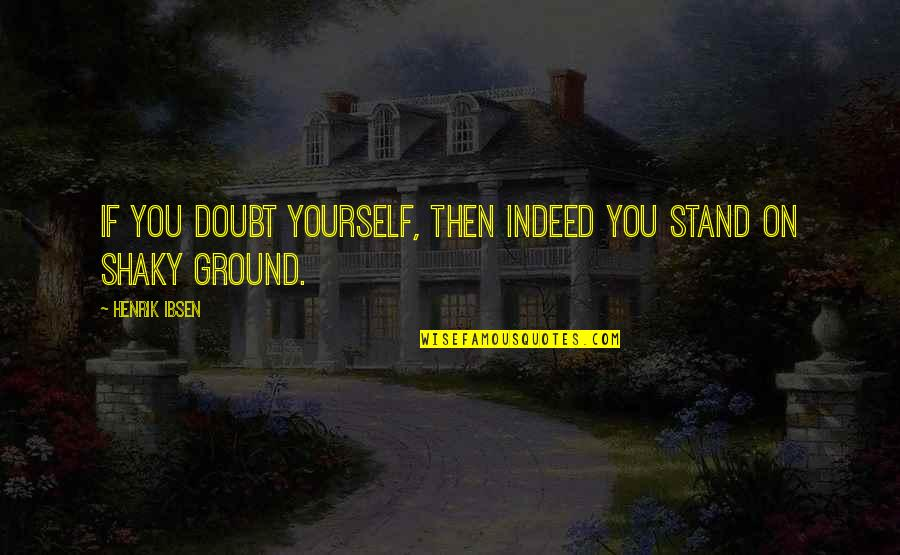 Tekstyle Quotes By Henrik Ibsen: If you doubt yourself, then indeed you stand