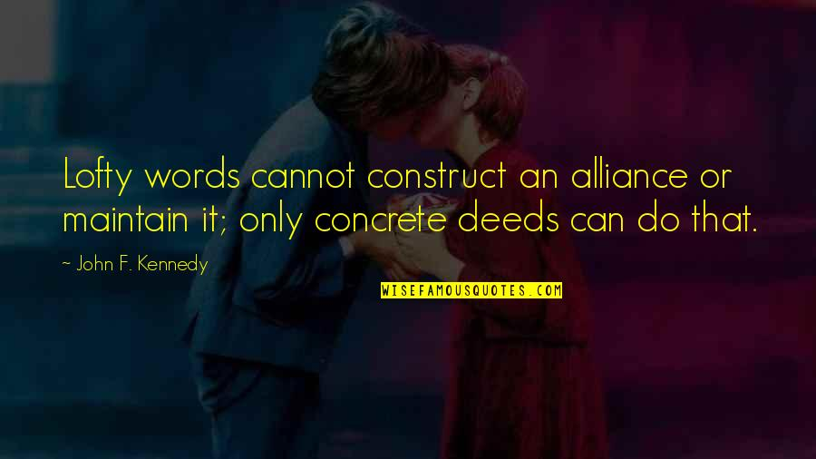 Tekstyle Quotes By John F. Kennedy: Lofty words cannot construct an alliance or maintain