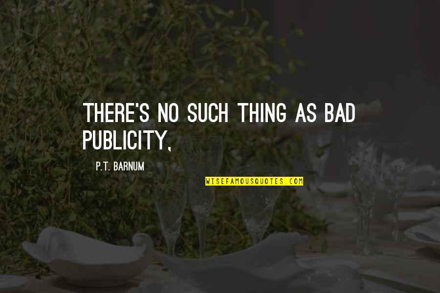 Tekstyle Quotes By P.T. Barnum: There's no such thing as bad publicity,