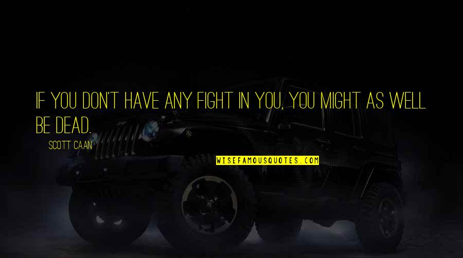 Tekstyle Quotes By Scott Caan: If you don't have any fight in you,
