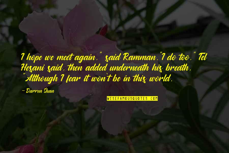 "Tel Quotes By Darren Shan: I hope we meet again,"" said Ramman.""I do"
