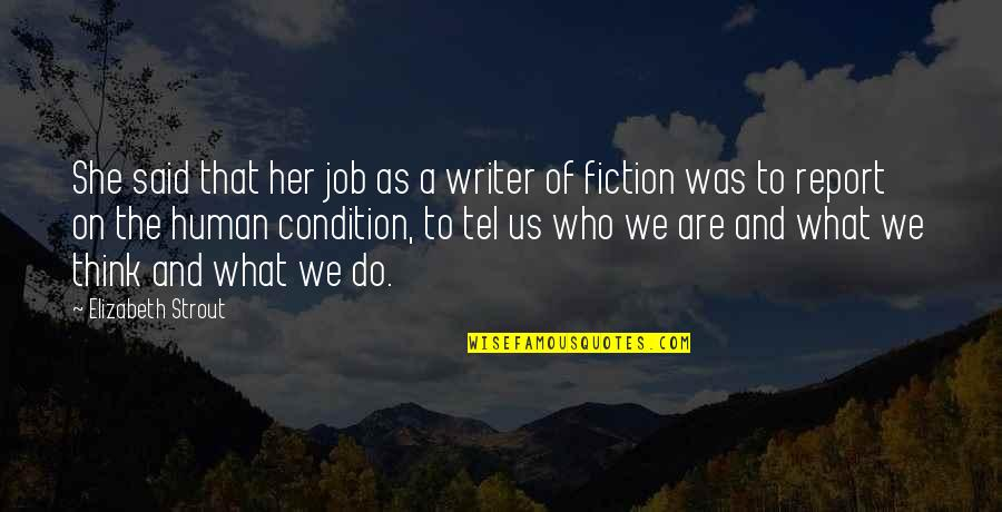 Tel Quotes By Elizabeth Strout: She said that her job as a writer