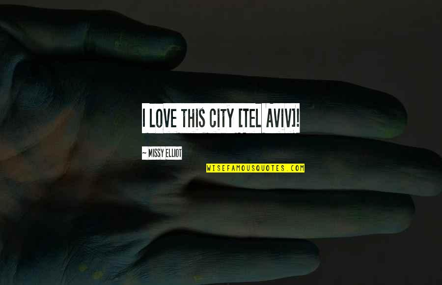 Tel Quotes By Missy Elliot: I love this city [Tel Aviv]!