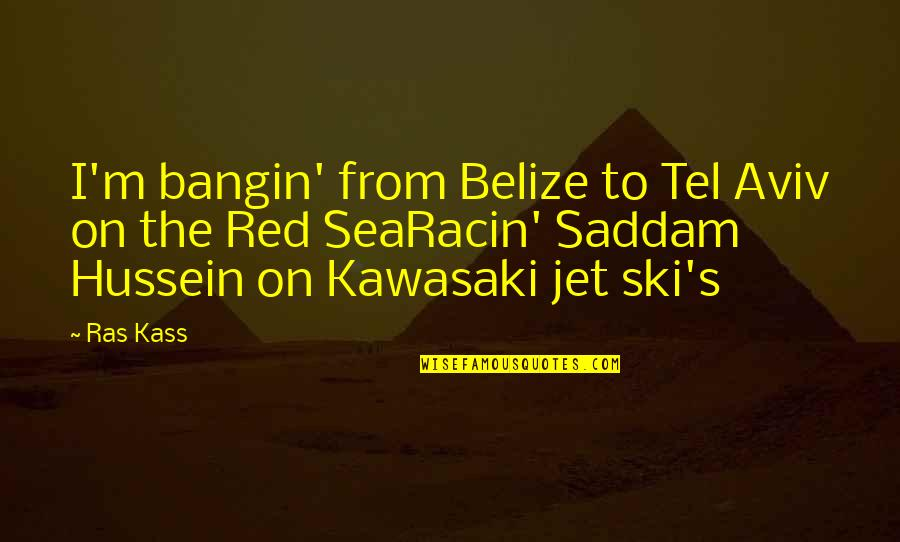 Tel Quotes By Ras Kass: I'm bangin' from Belize to Tel Aviv on
