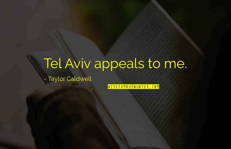Tel Quotes By Taylor Caldwell: Tel Aviv appeals to me.