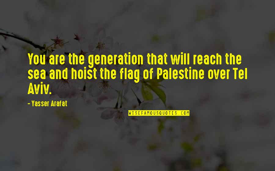 Tel Quotes By Yasser Arafat: You are the generation that will reach the