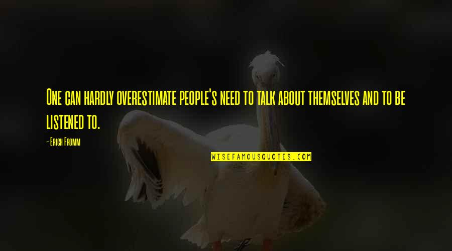 Telemachus Important Quotes By Erich Fromm: One can hardly overestimate people's need to talk