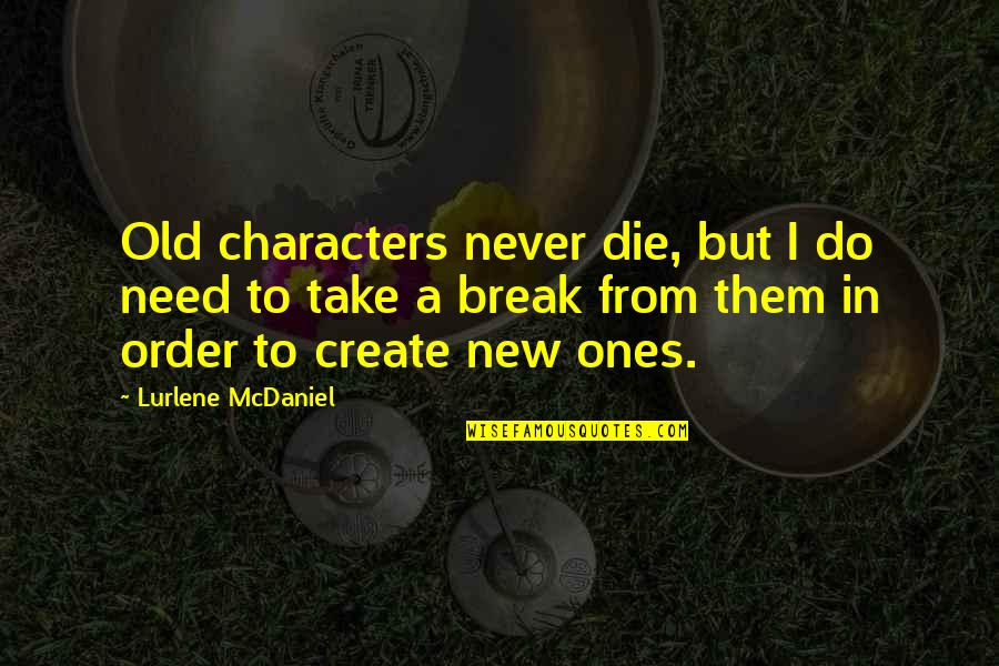 Telemachus Important Quotes By Lurlene McDaniel: Old characters never die, but I do need