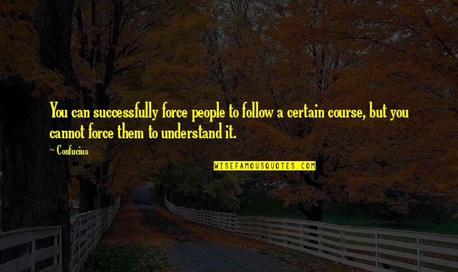 Telemachus Maturity Quotes By Confucius: You can successfully force people to follow a