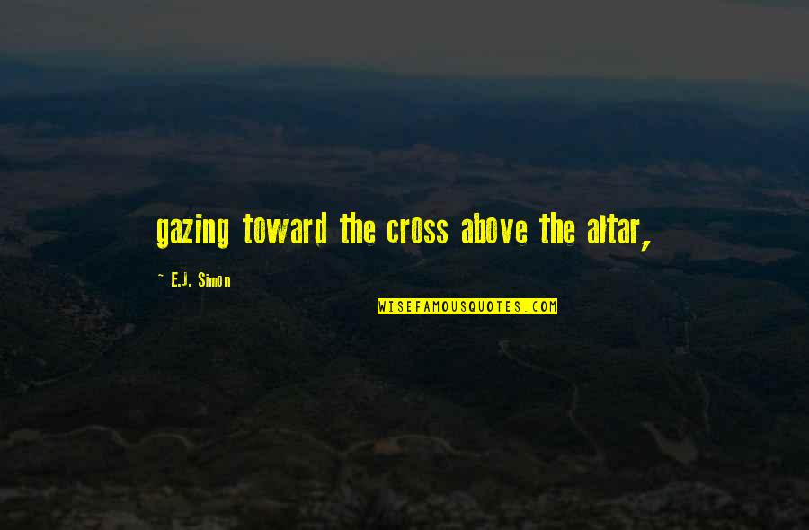 Telemachus Maturity Quotes By E.J. Simon: gazing toward the cross above the altar,