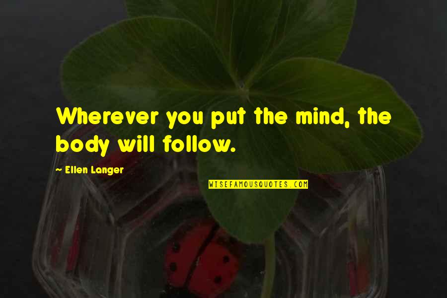 Telemachus Maturity Quotes By Ellen Langer: Wherever you put the mind, the body will