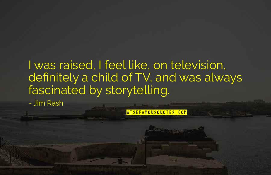 Telemachus Maturity Quotes By Jim Rash: I was raised, I feel like, on television,