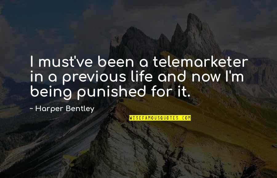 Telemarketer Quotes By Harper Bentley: I must've been a telemarketer in a previous