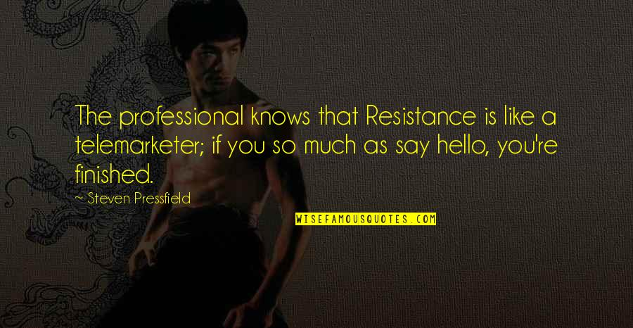 Telemarketer Quotes By Steven Pressfield: The professional knows that Resistance is like a