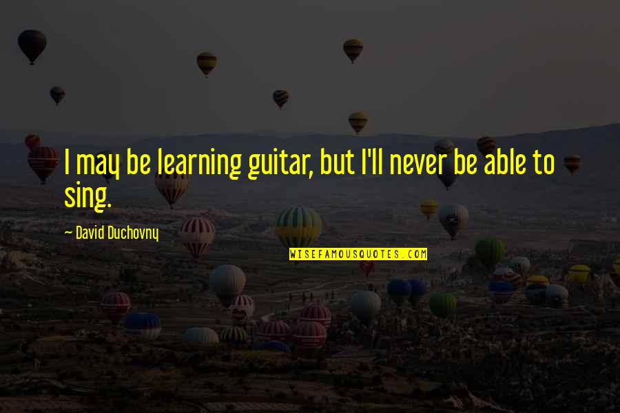 Telemedicine Quotes By David Duchovny: I may be learning guitar, but I'll never
