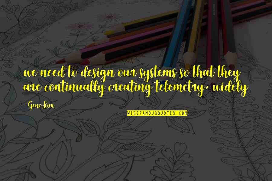 Telemedicine Quotes By Gene Kim: we need to design our systems so that